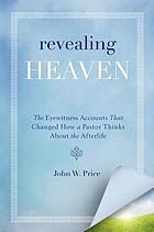 Revealing heaven : the Christian case for near-death experiences