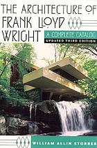 The architecture of Frank Lloyd Wright : a complete catalog