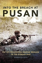 Into the breach at Pusan : the 1st Provisional Marine Brigade in the Korean War