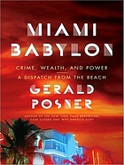 Miami Babylon : crime, wealth, and power--a dispatch from the beach