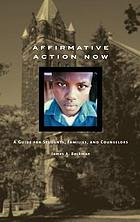 Affirmative action now : a guide for students, families, and counselors