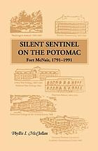 Silent sentinel on the Potomac : Fort NcNair, 1791-1991