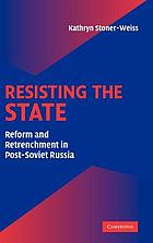 Resisting the State : Reform and Retrenchment in Post-Soviet Russia