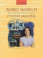 Robo world : the story of robot designer Cynthia Breazeal.