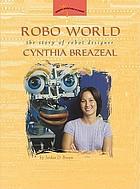 Robo world : the story of robot designer Cynthia Breazeal.