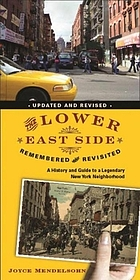 The Lower East Side remembered and revisited : a history and guide to a legendary New York neighborhood