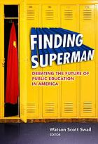 Finding Superman : debating the future of public education in America