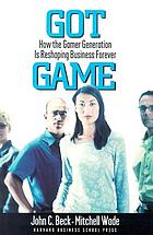 Got game : how the gamer generation is reshaping business forever