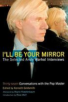 I'll be your mirror : the selected Andy Warhol interviews : 1962-1987