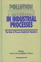 Pollution prevention in industrial processes : the role of process analytical chemistry : developed from a symposium sponsored by the Division of Environmental Chemistry at the 201st national meeting of the American Chemical Society, Atlanta, Georgia, April 14-19, 1991