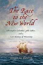 The race to the New World : Christopher Columbus, John Cabot, and a lost history of discovery