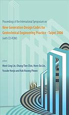 Proceedings of the International Symposium on New Generation Design Codes for Geotechnical Engineering Practice - Taipei 2006 : National Taiwan University of Science and Technology, Taipei, Taiwan, 2-3 November 2006