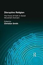 Disruptive religion : the force of faith in social-movement activism