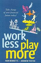 Work less play more : planning for a work/life balance and secure financial future