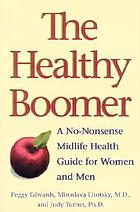 The healthy boomer : a no-nonsense midlife health guide for women and men