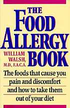 The food allergy book : the foods that cause you pain and discomfort and how to take them out of your diet
