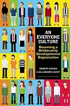 An everyone culture : Becoming a deliberately developmental organization