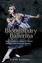 Bloomsbury ballerina : Lydia Lopokova, imperial dancer and Mrs John Maynard Keynes