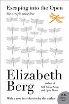 Escaping into the open : the art of writing true