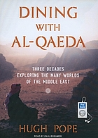 Dining with al-Qaeda : [three decades exploring the many worlds of the Middle East]