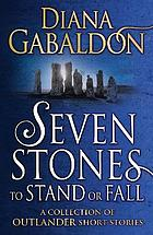 SEVEN STONES TO STAND OR FALL : a collection of outlander short stories.