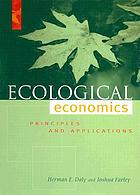 Ecological economics : principles and applications