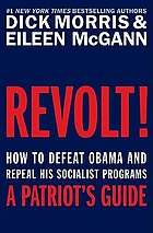 Revolt! : how to defeat Obama and repeal his socialist programs--a patriot's guide