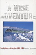 A wise adventure : New Zealand in Antarctica, 1920-60