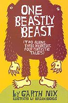 One beastly beast : (two aliens, three inventors, four fantastic tales)