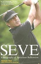 Seve : the biography of Severiano Ballesteros