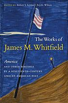 The works of James M. Whitfield : America and other writings by a nineteenth-century African American poet
