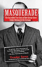 Masquerade : the incredible true story of how George Soros' father outsmarted the Gestapo