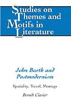 John Barth and postmodernism : spatiality, travel, montage