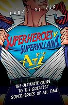 Superheroes v Supervillains A-Z : the Ultimate Guide to the Greatest Superheroes and Supervillains of All Time.