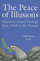 The peace of illusions : American grand strategy from 1940 to the present