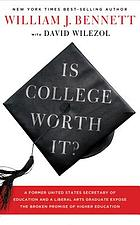 Is college worth it? : a former United States Secretary of Education and a liberal arts graduate expose the broken promise of higher education