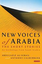 New voices of Arabia. The short stories : an anthology from Saudi Arabia