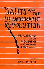 Dalits and the democratic revolution : Dr. Ambedkar and the Dalit movement in colonial India
