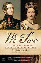 We two : Victoria and Albert : rulers, partners, rivals