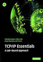 TCP/IP essentials : a lab-based approach