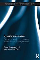 Dynastic Colonialism : Gender, materiality and the early modern house of Orange-Nassau