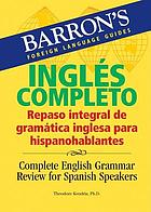 Inglés completo : repaso integral de gramática inglesa para hispanohablantes = Complete English grammar review for Spanish speakers