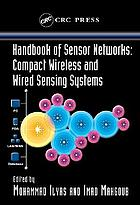 Handbook of sensor networks : compact wireless and wired sensing systems