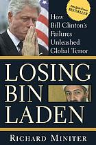 Losing Bin Laden : How Bill Clinton's Failures Unleashed Global Terror.