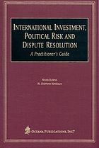 International investment, political risk and dispute resolution : a practitioner's guide
