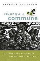 Kingdom to commune : Protestant pacifist culture between World War I and the Vietnam era
