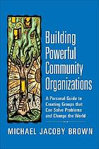 Building powerful community organizations : a personal guide to creating groups that can solve problems and change the world