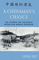 A Chinaman's chance : the Chinese on the Rocky Mountain mining frontier