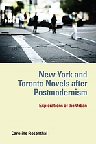 New York and Toronto novels after postmodernism : explorations of the urban