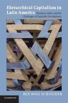 Hierarchical capitalism in Latin America : business, labor, and the challenges of equitable development